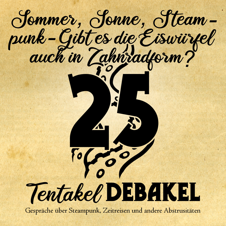 Folge 25: Sommer, Sonne Steampunk - Gibt es die Eiswürfel auch in Zahnradform?